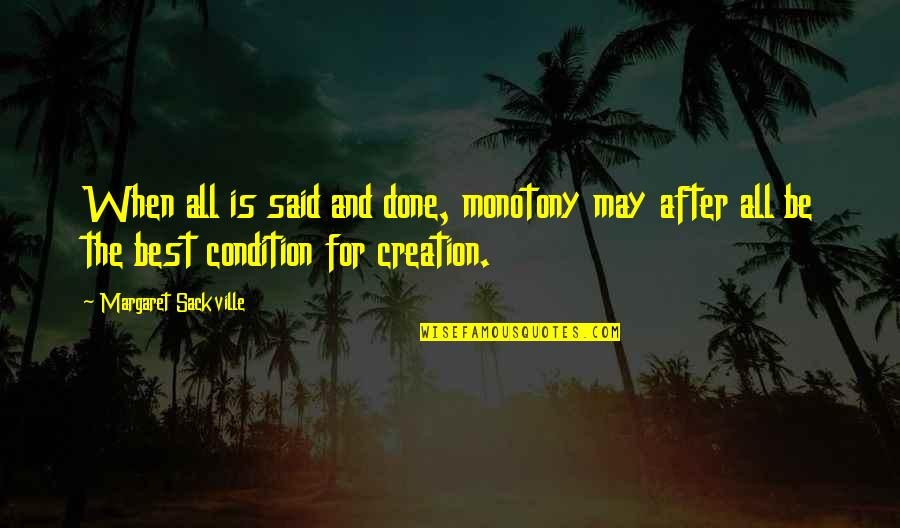 After The Quotes By Margaret Sackville: When all is said and done, monotony may
