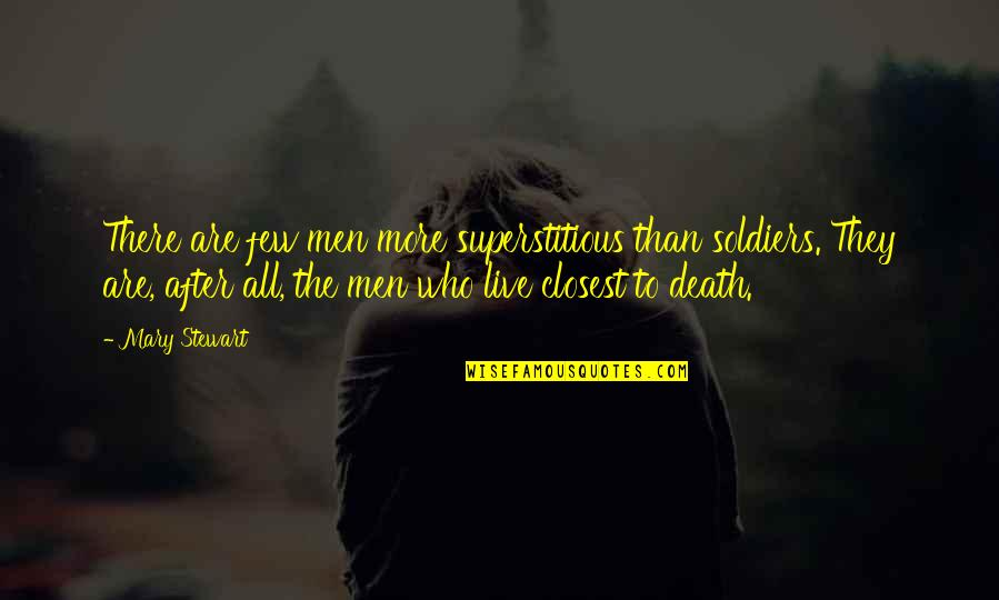 After The Quotes By Mary Stewart: There are few men more superstitious than soldiers.
