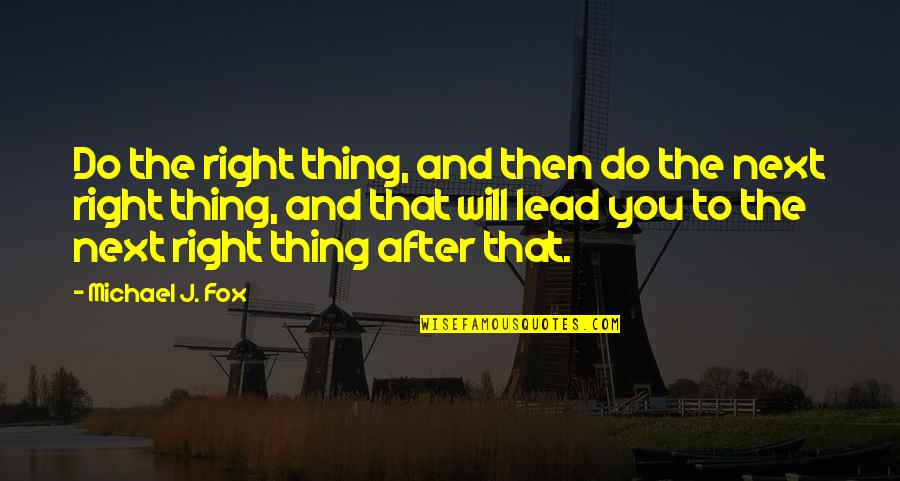 After The Quotes By Michael J. Fox: Do the right thing, and then do the