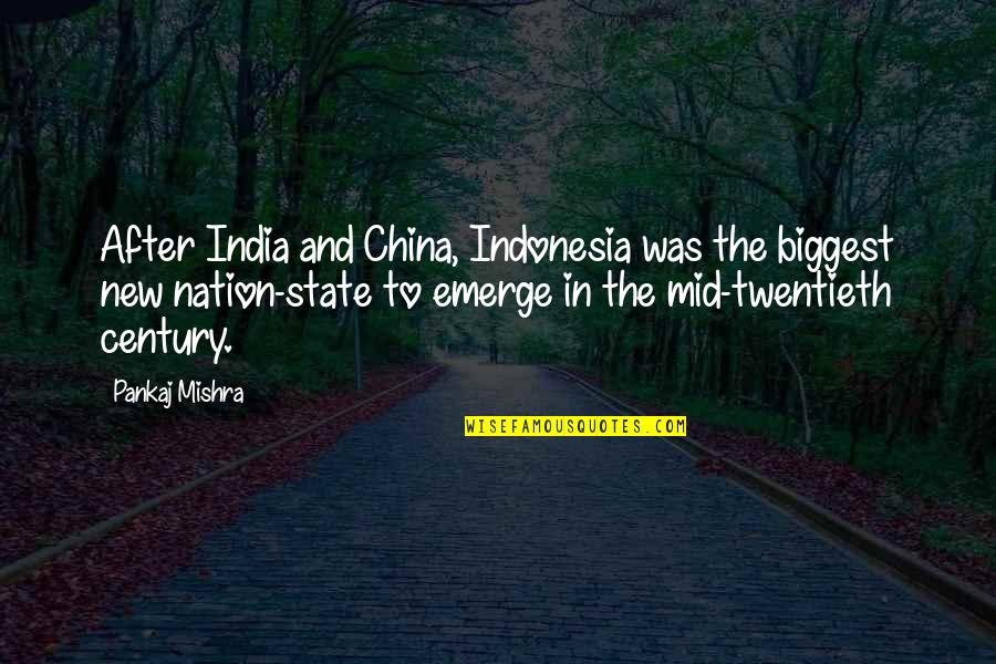 After The Quotes By Pankaj Mishra: After India and China, Indonesia was the biggest