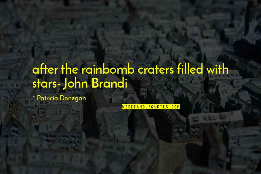 After The Quotes By Patricia Donegan: after the rainbomb craters filled with stars- John