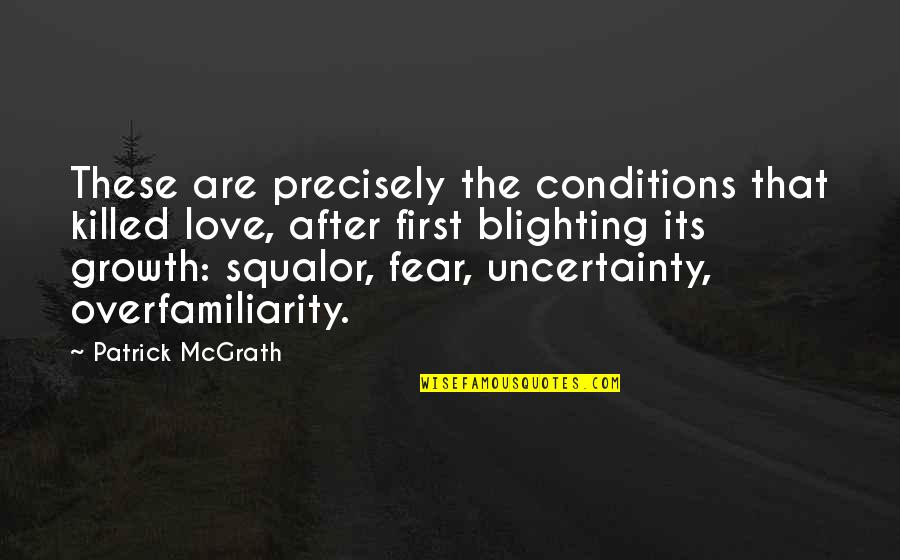 After The Quotes By Patrick McGrath: These are precisely the conditions that killed love,
