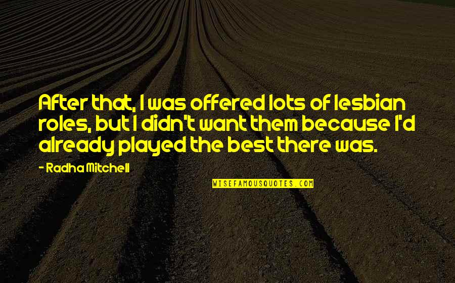 After The Quotes By Radha Mitchell: After that, I was offered lots of lesbian