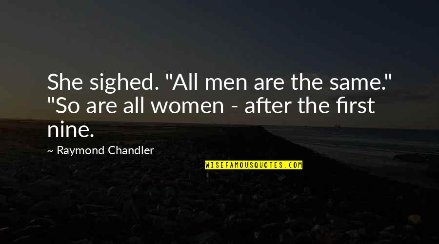 "After The Quotes By Raymond Chandler: She sighed. ""All men are the same."" ""So"