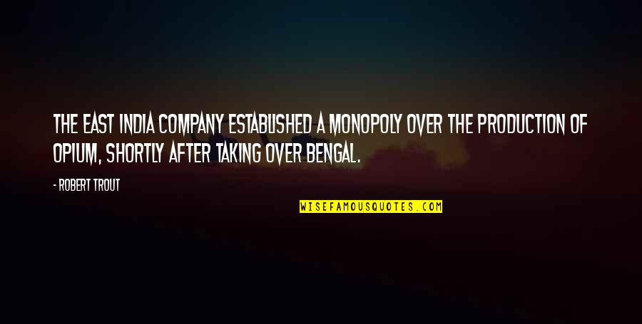 After The Quotes By Robert Trout: The East India Company established a monopoly over