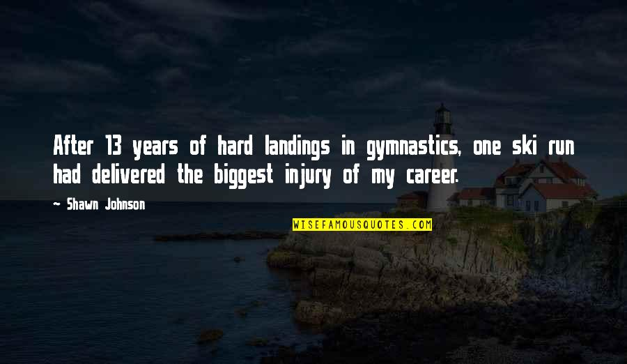 After The Quotes By Shawn Johnson: After 13 years of hard landings in gymnastics,