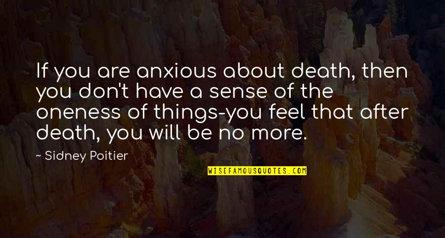 After The Quotes By Sidney Poitier: If you are anxious about death, then you