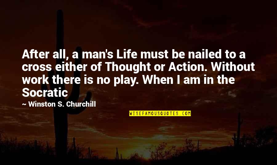 After The Quotes By Winston S. Churchill: After all, a man's Life must be nailed