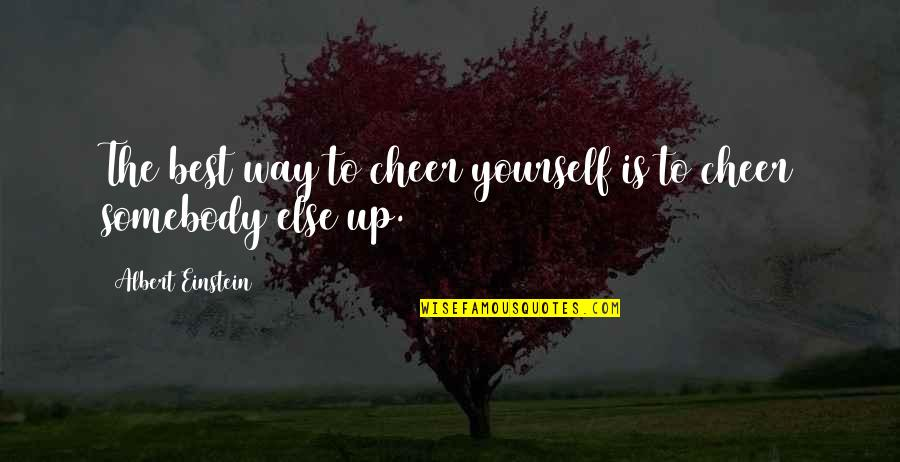 After Tiller Quotes By Albert Einstein: The best way to cheer yourself is to