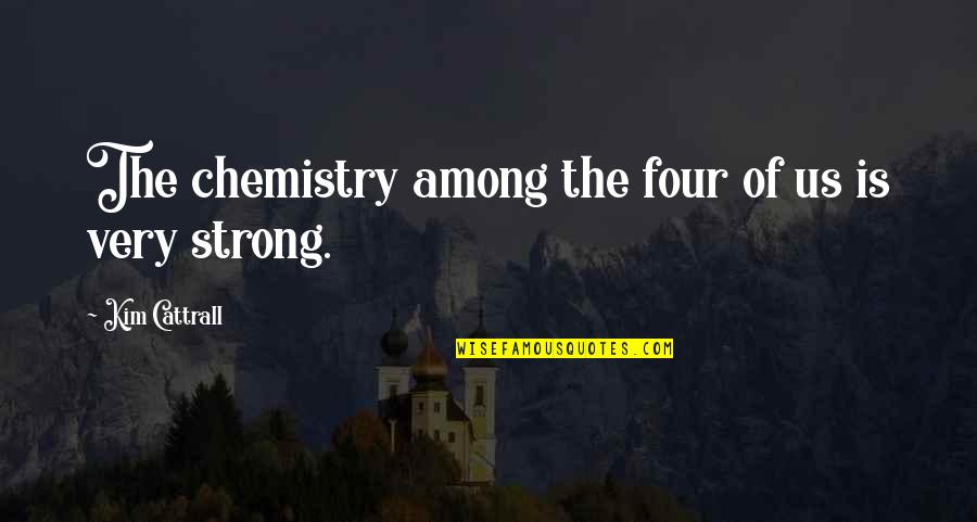 After Tiller Quotes By Kim Cattrall: The chemistry among the four of us is