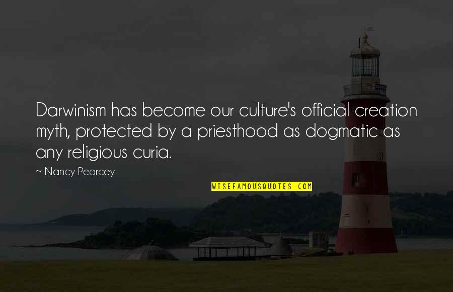 After Tiller Quotes By Nancy Pearcey: Darwinism has become our culture's official creation myth,