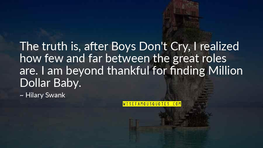 After You Cry Quotes By Hilary Swank: The truth is, after Boys Don't Cry, I
