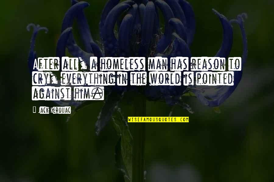After You Cry Quotes By Jack Kerouac: After all, a homeless man has reason to