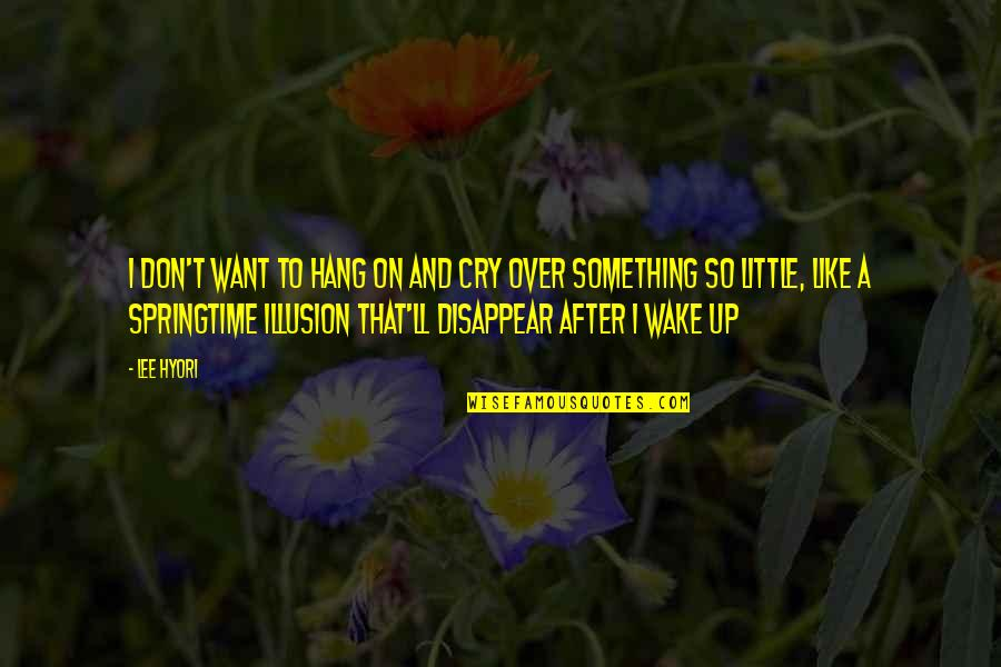 After You Cry Quotes By Lee Hyori: I don't want to hang on and Cry