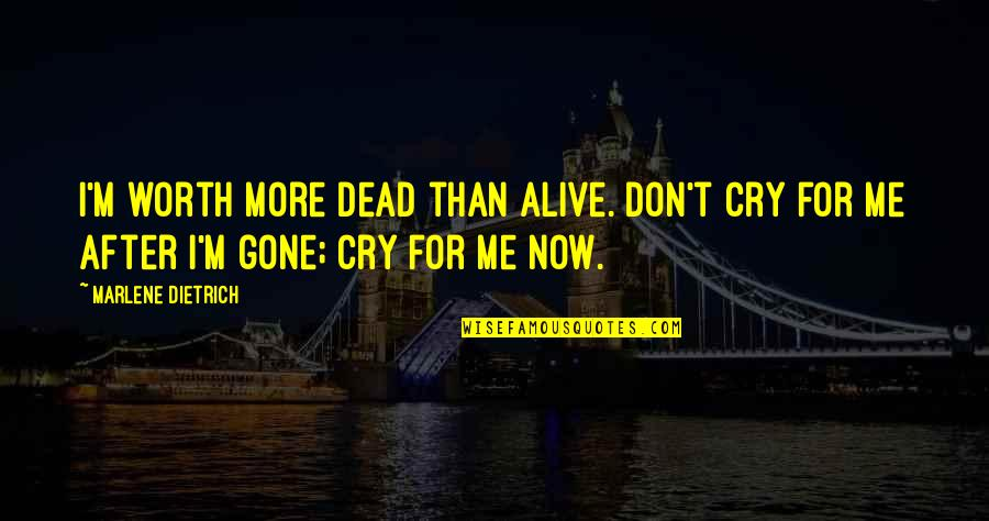 After You Cry Quotes By Marlene Dietrich: I'm worth more dead than alive. Don't cry