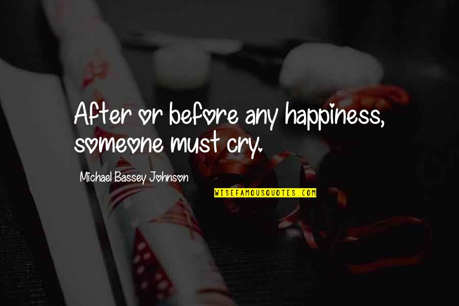 After You Cry Quotes By Michael Bassey Johnson: After or before any happiness, someone must cry.