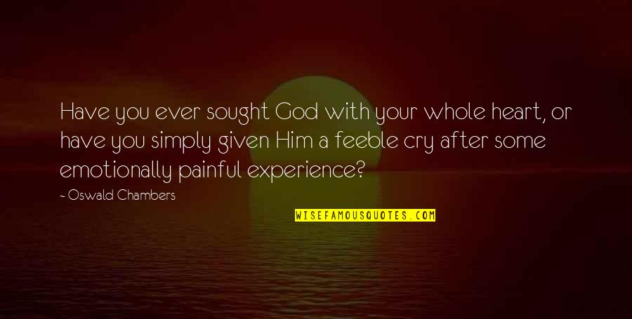 After You Cry Quotes By Oswald Chambers: Have you ever sought God with your whole