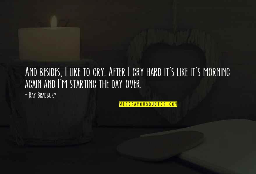After You Cry Quotes By Ray Bradbury: And besides, I like to cry. After I