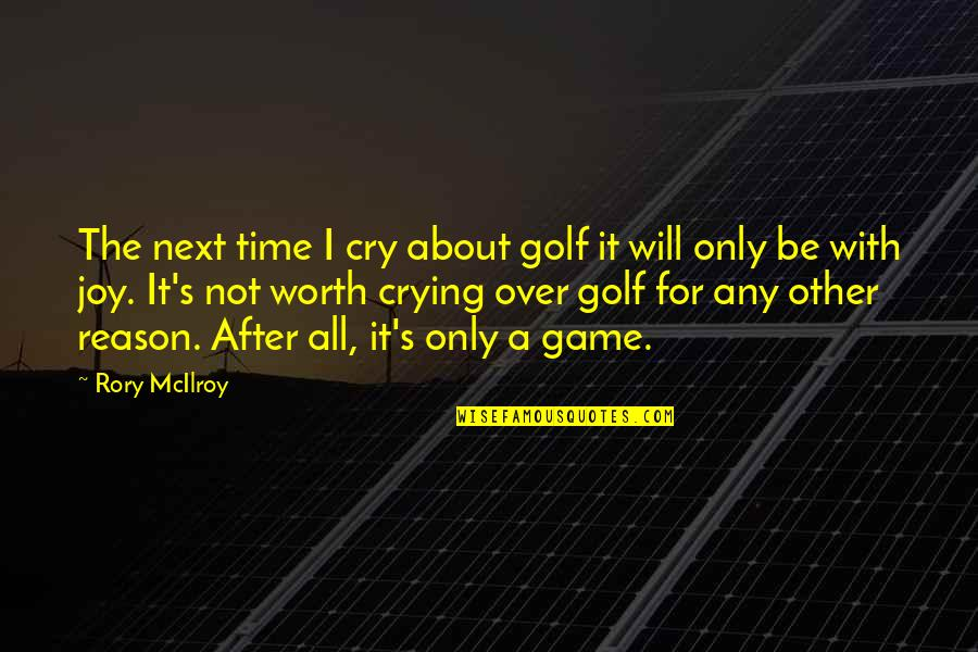 After You Cry Quotes By Rory McIlroy: The next time I cry about golf it