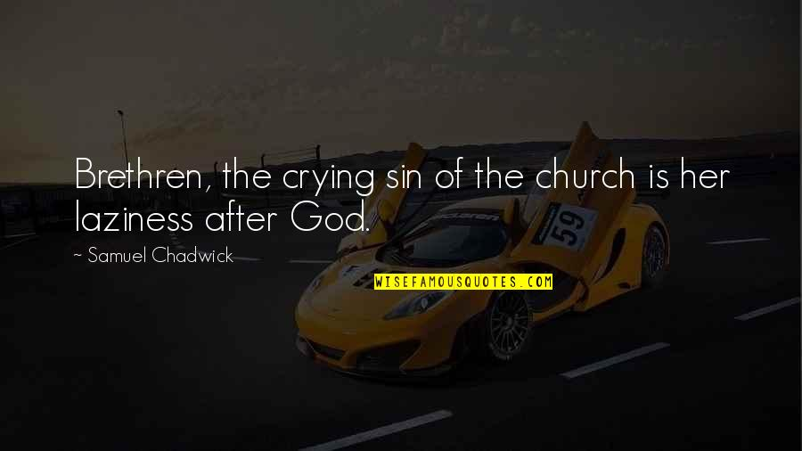 After You Cry Quotes By Samuel Chadwick: Brethren, the crying sin of the church is