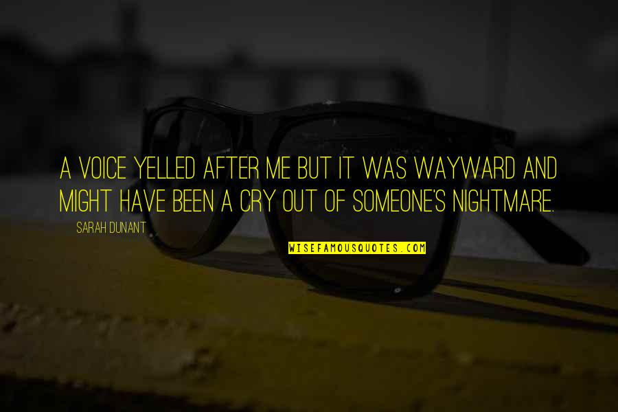 After You Cry Quotes By Sarah Dunant: A voice yelled after me but it was