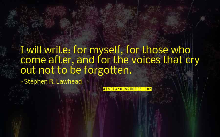After You Cry Quotes By Stephen R. Lawhead: I will write: for myself, for those who