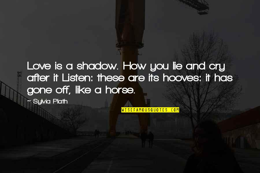 After You Cry Quotes By Sylvia Plath: Love is a shadow. How you lie and