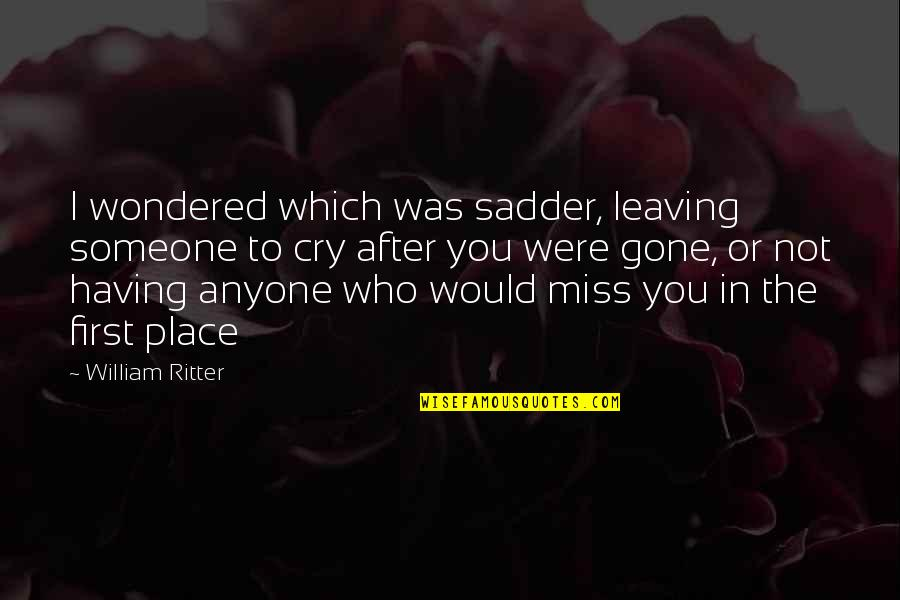 After You Cry Quotes By William Ritter: I wondered which was sadder, leaving someone to