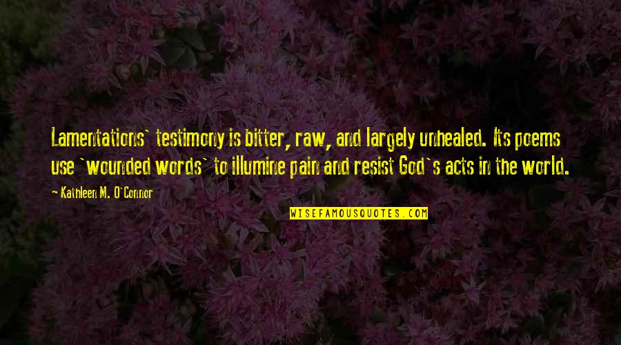 Afternoon Text Message Quotes By Kathleen M. O'Connor: Lamentations' testimony is bitter, raw, and largely unhealed.