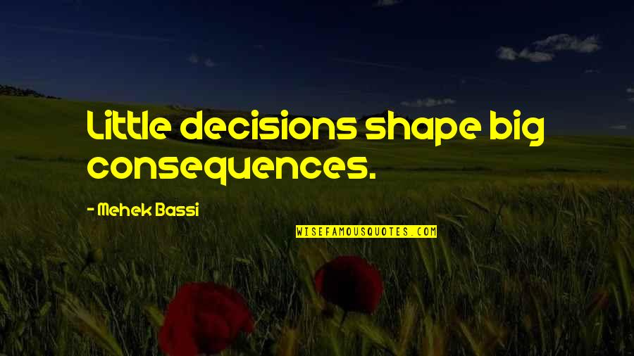 Afternoon Text Message Quotes By Mehek Bassi: Little decisions shape big consequences.
