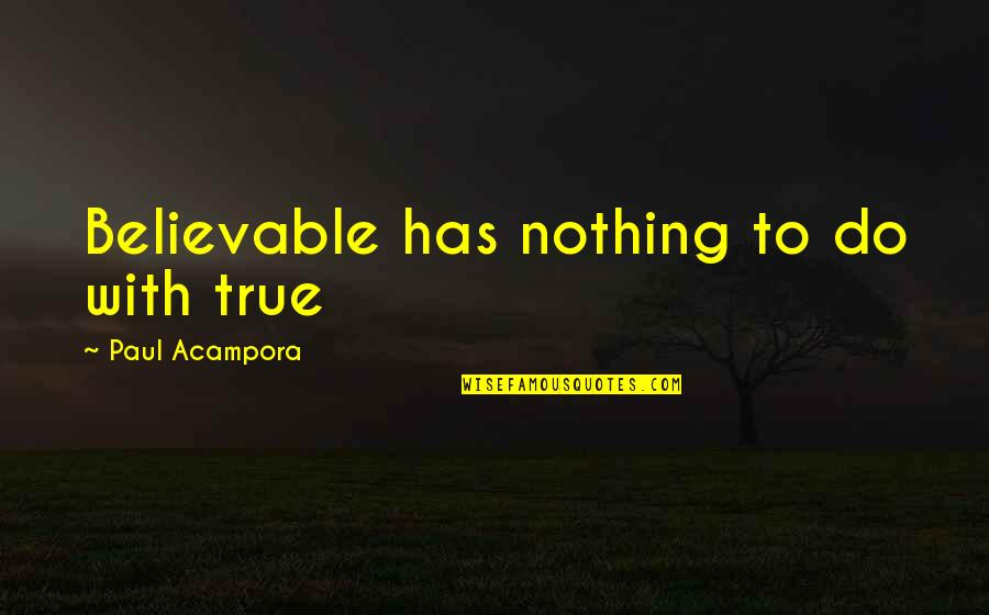 Afternoon Text Message Quotes By Paul Acampora: Believable has nothing to do with true