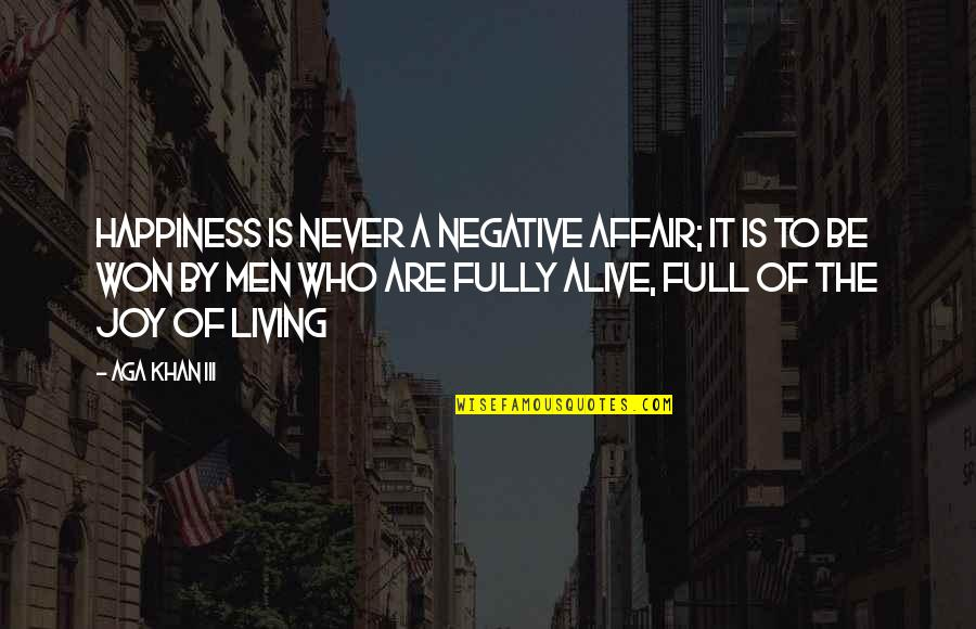 Aga Khan 4 Quotes By Aga Khan III: Happiness is never a negative affair; it is