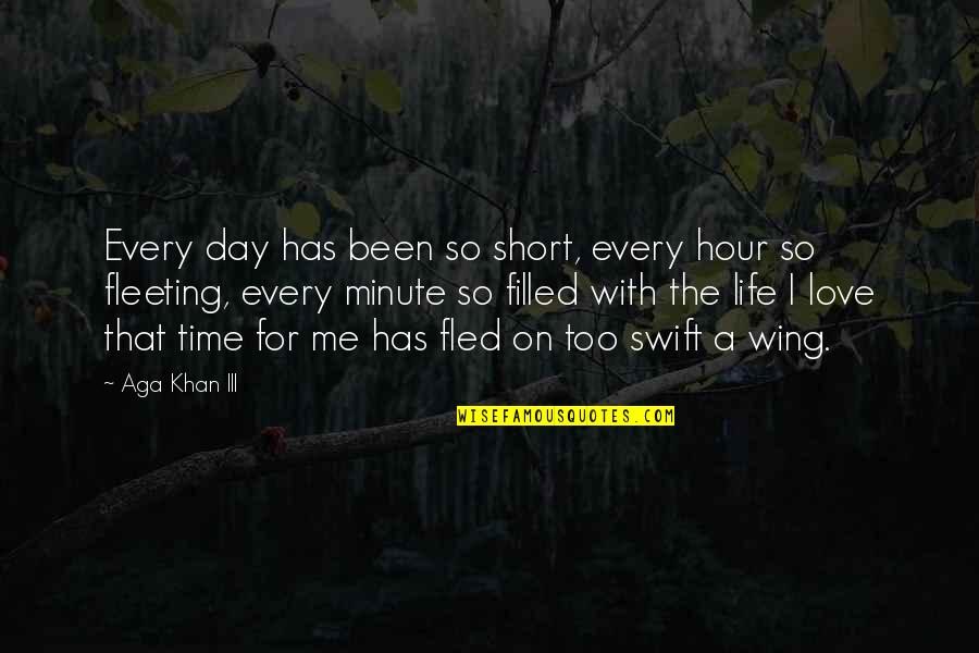 Aga Khan 4 Quotes By Aga Khan III: Every day has been so short, every hour