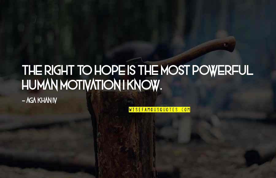 Aga Khan 4 Quotes By Aga Khan IV: The right to hope is the most powerful