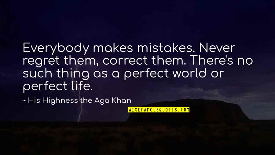 Aga Khan 4 Quotes By His Highness The Aga Khan: Everybody makes mistakes. Never regret them, correct them.