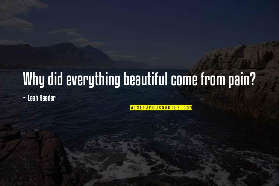 Aga Khan 4 Quotes By Leah Raeder: Why did everything beautiful come from pain?