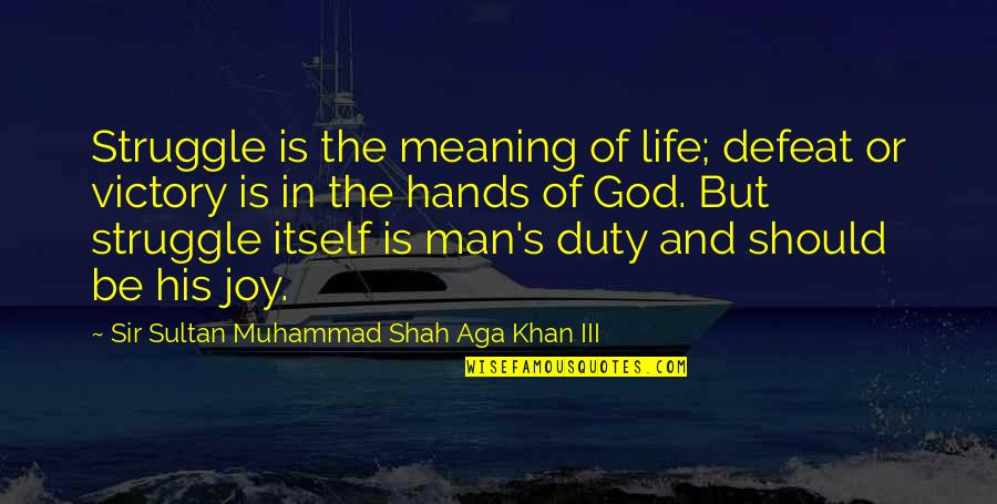 Aga Khan 4 Quotes By Sir Sultan Muhammad Shah Aga Khan III: Struggle is the meaning of life; defeat or