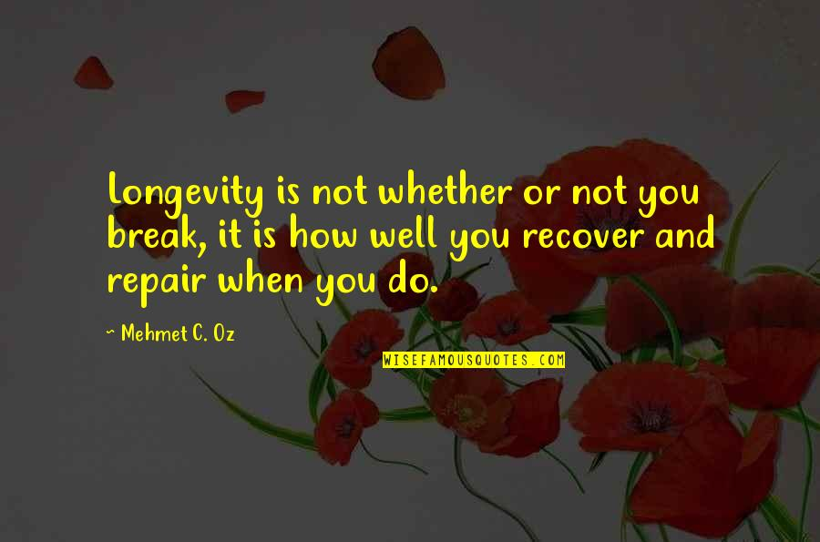 Against The Wall Movie Quotes By Mehmet C. Oz: Longevity is not whether or not you break,