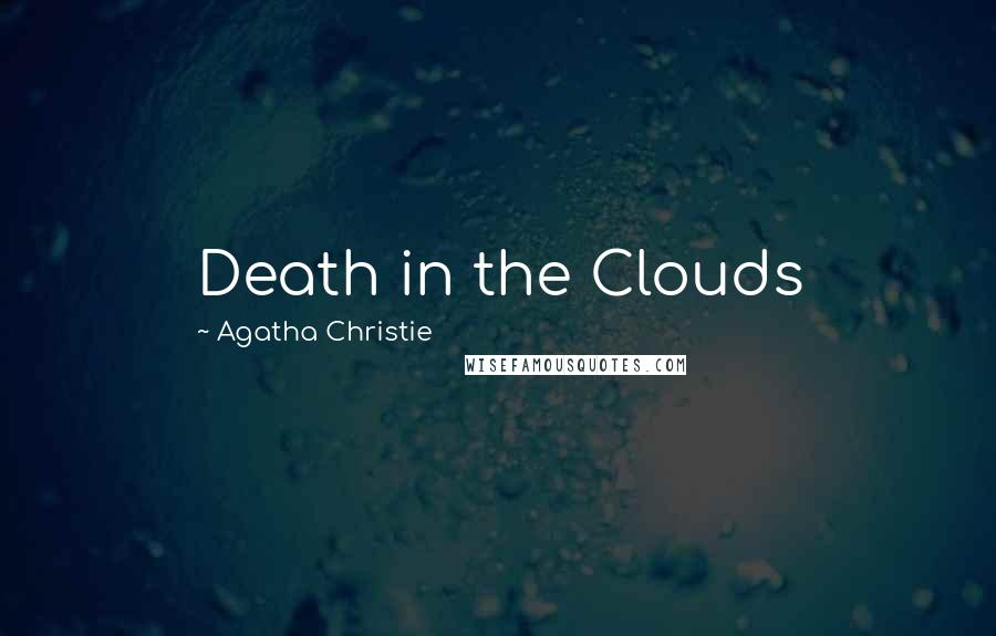 Agatha Christie quotes: Death in the Clouds