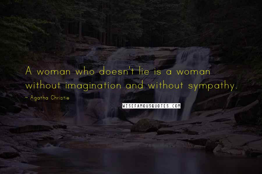 Agatha Christie quotes: A woman who doesn't lie is a woman without imagination and without sympathy.