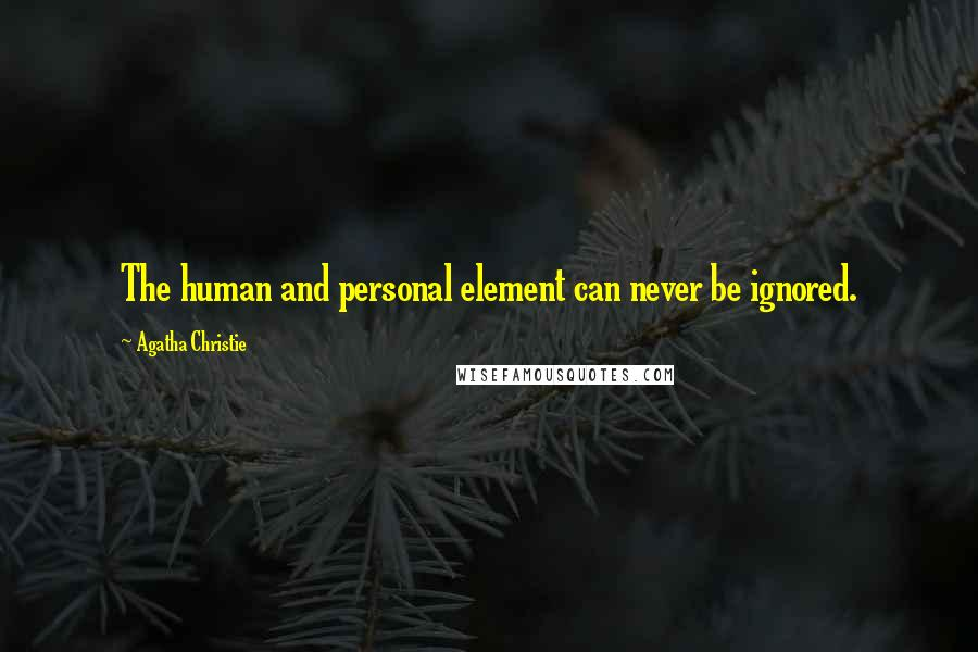 Agatha Christie quotes: The human and personal element can never be ignored.