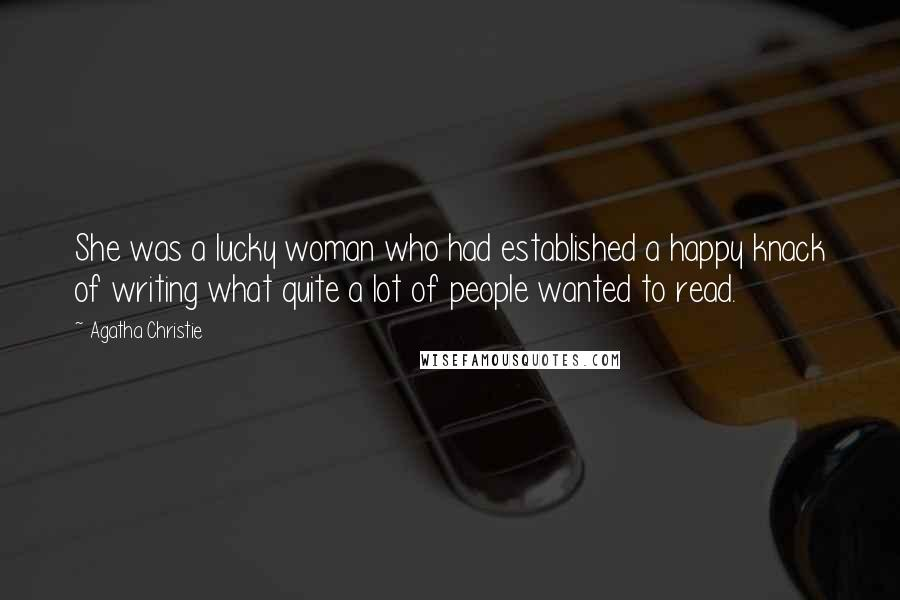 Agatha Christie quotes: She was a lucky woman who had established a happy knack of writing what quite a lot of people wanted to read.