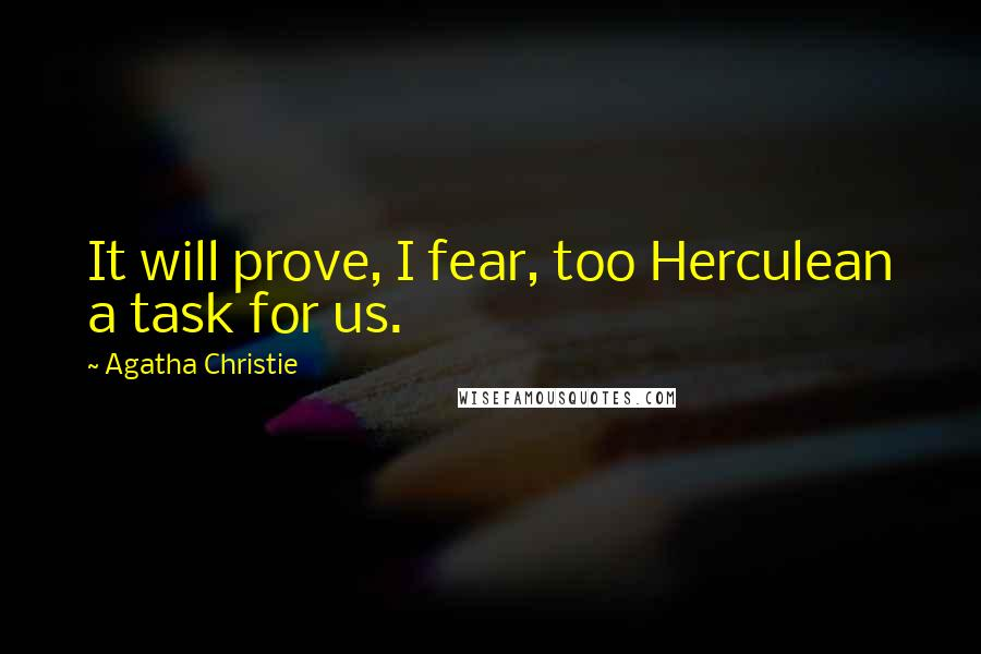 Agatha Christie quotes: It will prove, I fear, too Herculean a task for us.