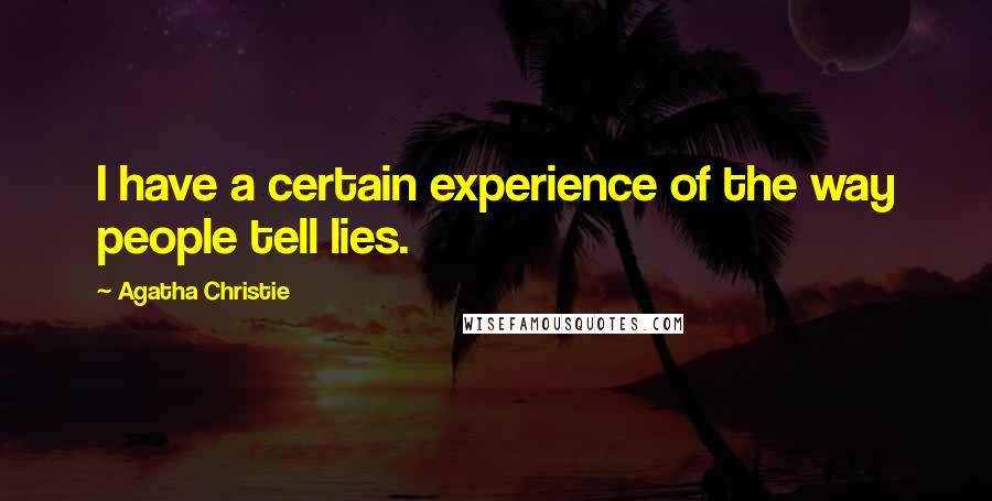 Agatha Christie quotes: I have a certain experience of the way people tell lies.