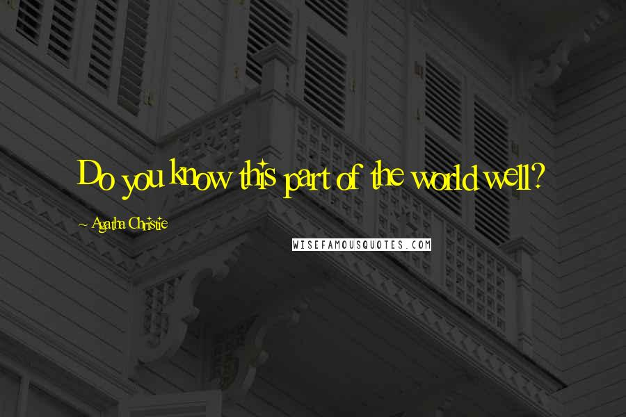 Agatha Christie quotes: Do you know this part of the world well?