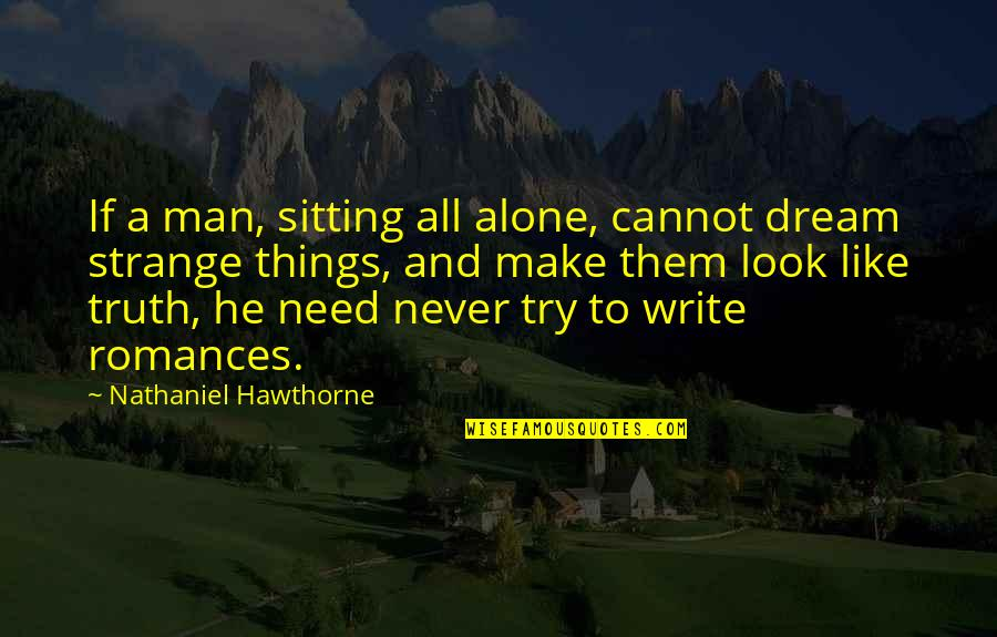 Agbani Darego Quotes By Nathaniel Hawthorne: If a man, sitting all alone, cannot dream