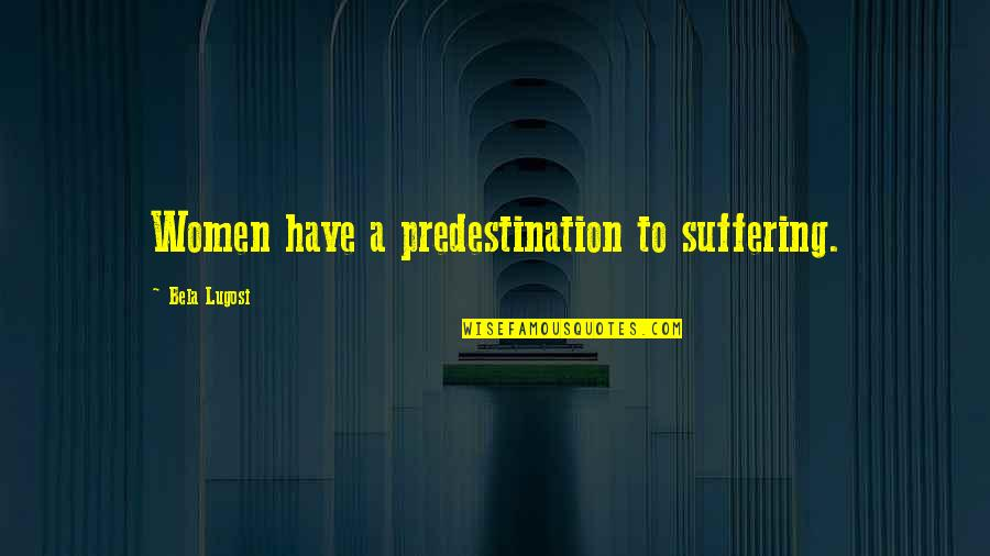 Age Difference In Dating Quotes By Bela Lugosi: Women have a predestination to suffering.
