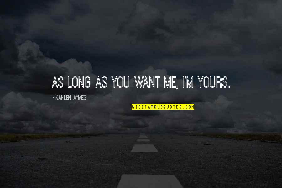 Age Difference In Dating Quotes By Kahlen Aymes: As long as you want me, i'm yours.