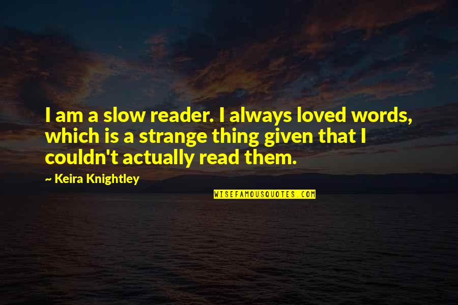 Age Difference In Dating Quotes By Keira Knightley: I am a slow reader. I always loved
