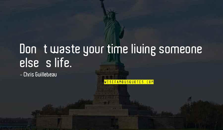 Age Of Empires Funny Quotes By Chris Guillebeau: Don't waste your time living someone else's life.